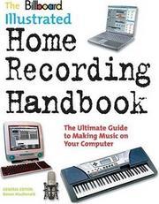 The Billboard illustrated home recording handbook