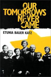 Cover of: Our Tomorrows Never Came | Etunia Bauer Katz