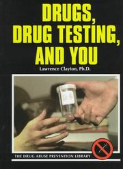 Cover of: Drugs, drug testing, and you | Clayton, Lawrence Ph. D.