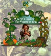 Cover of: A Kid's Guide to How Vegetables Grow (Ayers, Patricia. Digging in the Dirt Series.)