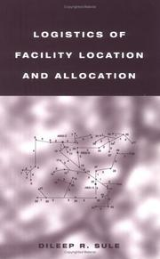 Cover of: Logistics of Facility Location and Allocation (Industrial Engineering) | Dileep R. Sule