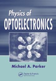 Cover of: Physics of Optoelectronics (Optical Engineering) | Michael A. Parker
