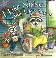 Cover of: I like noisy, Mom likes quiet: A Mother's Day Story