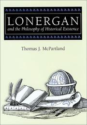 Cover of: Lonergan and the Philosophy of Historical Existence (Eric Voegelin Institute Series in Political Philosophy) | Thomas J. McPartland