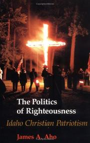 Cover of: The politics of righteousness: Idaho Christian Patriotism
