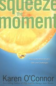 Cover of: Squeeze the moment: making the most of life's gifts and challenges