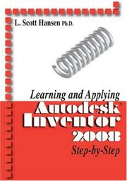 Cover of: Learning and Applying AutoDesk Inventor 2008 Step-by-Step | Ph.D. L. Scott Hansen