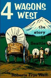 Four wagons west by Roberta Frye Watt
