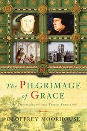 Cover of: The Pilgrimage of Grace: the rebellion that shook Henry VIII's throne