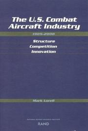 The U.S. combat aircraft industry, 1909-2000 by Mark A. Lorell