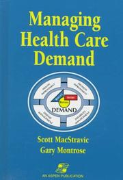 Cover of: Managing health care demand | Robin E. Scott MacStravic