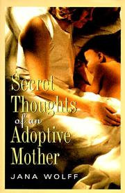Cover of: Secret thoughts of an adoptive mother | Jana Wolff