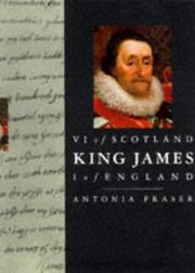 King James VI of Scotland, I of England by Antonia Fraser