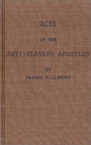 Acts of the anti-slavery apostles by Parker Pillsbury