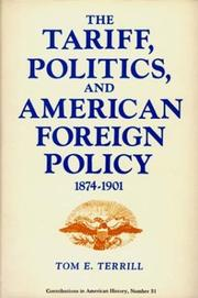 Cover of: The tariff, politics, and American foreign policy, 1874-1901 | Tom E. Terrill