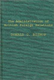 Cover of: administration of British foreign relations | Donald Gordon Bishop
