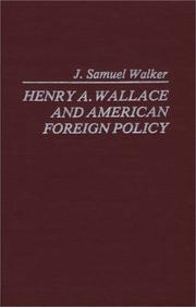 Henry A. Wallace and American foreign policy by J. Samuel Walker