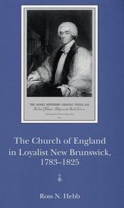 Cover of: The Church of England in Loyalist New Brunswick, 1783-1825 | Ross N. Hebb