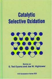 Cover of: Catalytic selective oxidation | sponsored by the Division of Petroleum Chemistry at the 204th National Meeting of the American Chemical Society, Washington, DC, August 23-28, 1992 ; S. Ted Oyama, editor, Joe W. Hightower, editor.