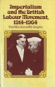 Cover of: Imperialism and the British labour movement, 1914-1964 | Partha Sarathi Gupta
