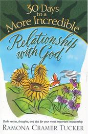 Cover of: 30 Days to a More Incredible Relationship with God (30 Day Devotional Series (TCW)) | Ramona Cramer Tucker