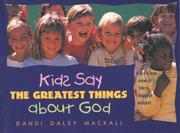 Cover of: Kids say the greatest things about God: a kid's-eye view of life's biggest subject