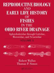 Cover of: Reproductive Biology and Early Life History of Fishes in the Ohio River Drainage Volume 5 | Robert Wallus