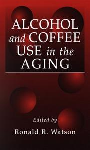 Cover of: Alcohol and Coffee Use in the Aging (Modern Nutrition (Boca Raton, Fla.).)
