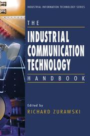 Cover of: The Industrial Communication Technology Handbook (The Industrial Information Technology Series) | Richard Zurawski