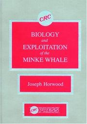 Cover of: Biology and exploitation of the minke whale | Joseph Horwood