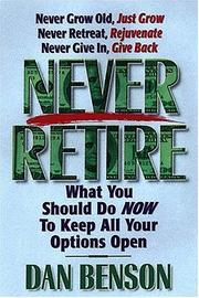 Cover of: Never Retire How To Secure Financial Freedom And Live Out Your Dreams