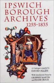 Cover of: Ipswich Borough Archives 1255-1835: A Catalogue (Suffolk Records Society)