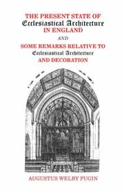 Cover of: The Present State of Ecclesiastical Architecture in England and Some Remarks Relative to Ecclesiastical Architecture and Decoration