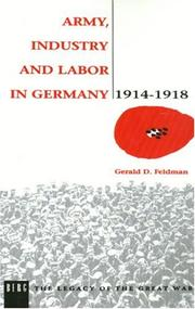 Cover of: Army, Industry and Labour in Germany, 1914-1918 (Legacy of the Great War)