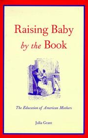 Cover of: Raising baby by the book | Julia Grant