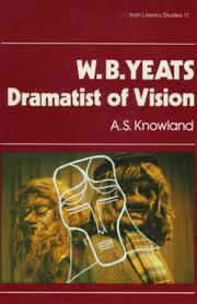 Cover of: W. B. Yeats, Dramatist of Vision (Irish Literary Studies, Vol 17) | A. S. Knowland