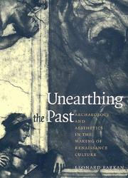 Cover of: Unearthing the past: archaeology and aesthetics in the making of Renaissance culture