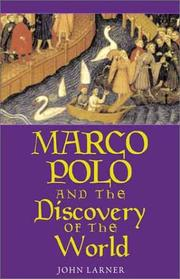 Marco Polo and the Discovery of the World by John Larner