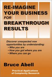 Cover of: Re-Imagine Your Business for Breakthrough Results: Discover Unexpected New Opportunities by Understanding | Bruce Abell