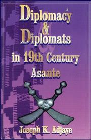 Diplomacy and diplomats in nineteenth century Asante by Joseph K. Adjaye