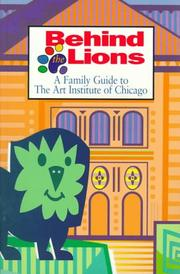 Cover of: Behind the lions | Art Institute of Chicago.