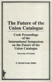 Cover of: future of the union catalogue | International Symposium on the Future of the Union Catalogue (1981 University of Toronto)