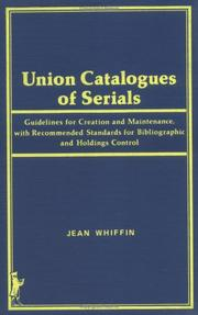 Union catalogues of serials, guidelines for creation and maintenance, with recommended standards for bibliographic and holdings control by Jean Whiffin