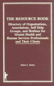 Cover of: The resource book: directory of organizations, associations, self help groups, and hotlines for mental health and human services professionals and their clients