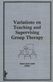 Cover of: Variations on teaching and supervising group therapy
