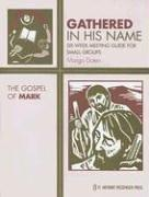 Cover of: Gathered in His Name: The Gospel of Mark | Margo Doten