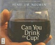 Cover of: Can You Drink the Cup? | Henri J. M. Nouwen