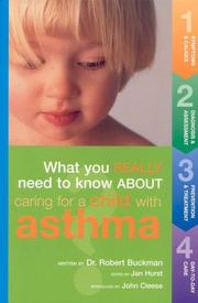 Cover of: What You Really Need to Know About Caring for a Child With Asthma | Robert Buckman