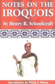 Cover of: Notes on the Iroquois, or, Contributions to American history, antiquities, and general ethnology | Henry Rowe Schoolcraft