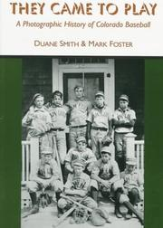 Cover of: They came to play: a photographic history of Colorado baseball